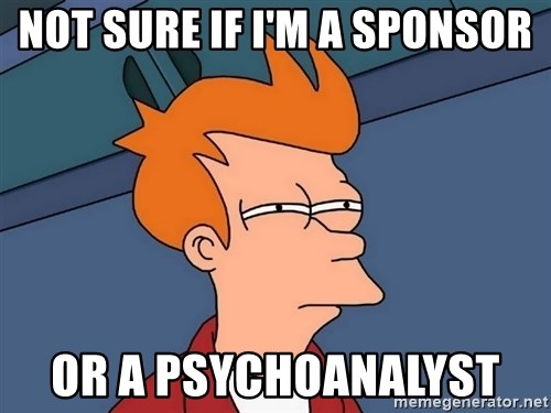 Futurama Fry - Not sure if I'm a Sponsor or a Psychoanalyst