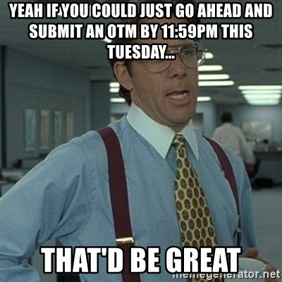 Office Space Boss - Yeah if you could just go ahead and submit an otm by 11:59pm this tuesday... that'd be great