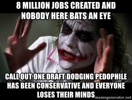 joker mind loss - 8 million jobs created and nobody here bats an eye call out one draft dodging pedophile has been conservative and everyone loses their minds