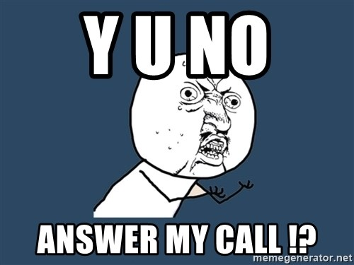 Y U No - Y U No  ANSWER MY CALL !?