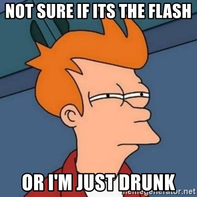Not sure if troll - not sure if its the flash or i'm just drunk