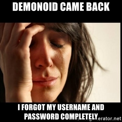 First World Problems - demonoid came back i forgot my username and password completely