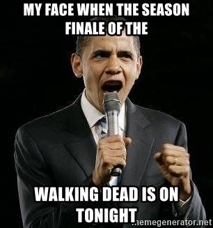 Expressive Obama - My face when the season finale of the walking dead is on tonight