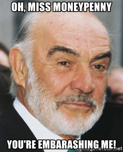 sean connery ftw - Oh, Miss Moneypenny You're embarashing me!