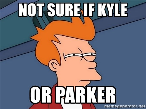 Futurama Fry - Not sure if Kyle or parker