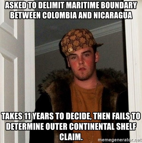 Scumbag Steve - asked to delimit maritime boundary between colombia and nicaragua takes 11 years to decide, then fails to determine outer continental shelf claim.