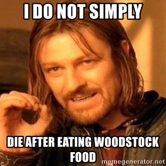 One Does Not Simply - i do not simply die after eating woodstock food