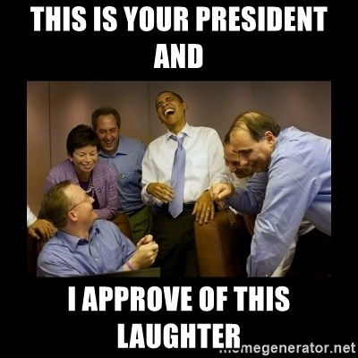 obama laughing  - This is your president and  I approve of this laughter