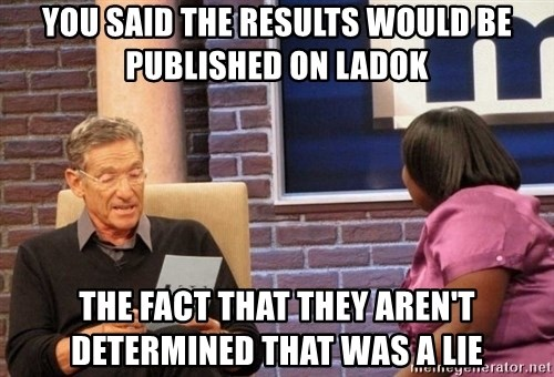 Maury Lie Detector - you said the results would be published on ladok the fact that they aren't determined that was a lie