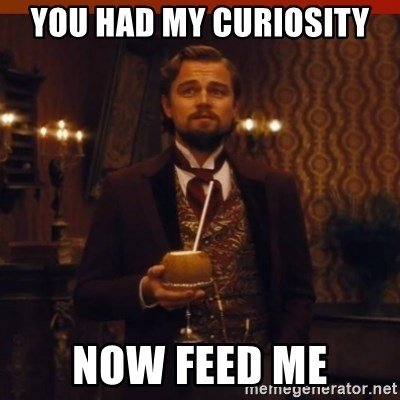 you had my curiosity dicaprio - You had my curiosity Now feed me