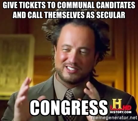 Ancient Aliens - Give Tickets to communal canditates and call themselves as secular Congress