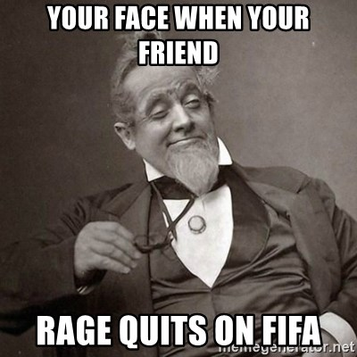 1889 [10] guy - Your face when your friend Rage quits on fifa