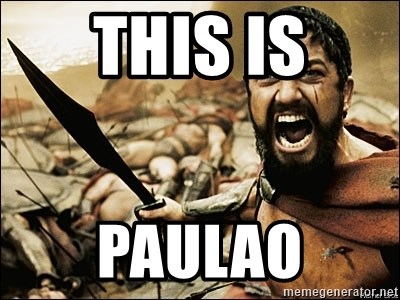 This Is Sparta Meme - THIS IS PAULAO