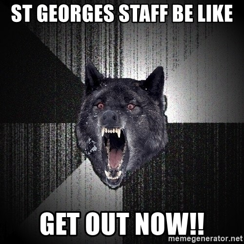 Insanity Wolf - ST GEORGES STAFF BE LIKE GET OUT NOW!!