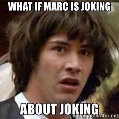 what if meme - What if marc is joking about joking