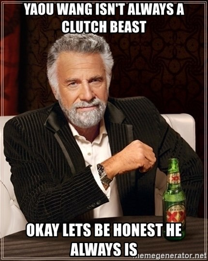 Dos Equis Guy gives advice - yaou wang isn't always a clutch beast okay lets be honest he always is
