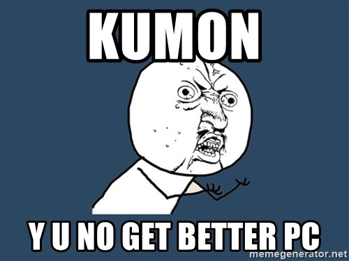 Y U No - KUMON Y U NO GET BETTER PC