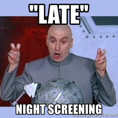 "Dr Evil meme - ""late"" night screening"