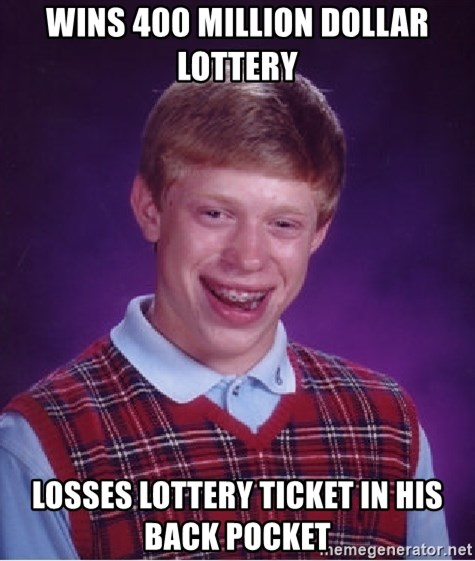 Bad Luck Brian - Wins 400 million dollar lottery Losses lottery ticket in his back pocket