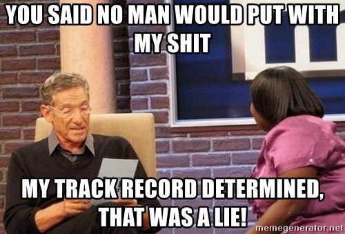 Maury Lie Detector - You said no man would put with my shit My track record determined, that was a lie!