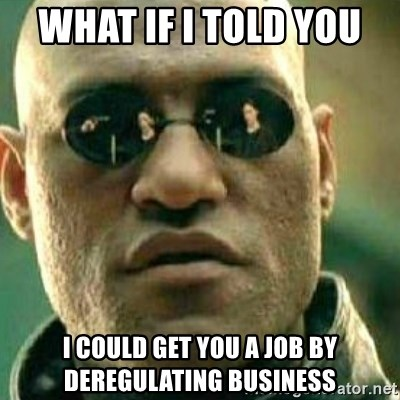 What If I Told You - what if i told you  i could get you a job by deregulating business