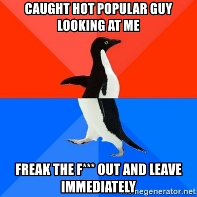 Socially Awesome Awkward Penguin - CAUGHT HOT POPULAR GUY LOOKING AT ME FREAK THE F*** OUT AND LEAVE IMMEDIATELY