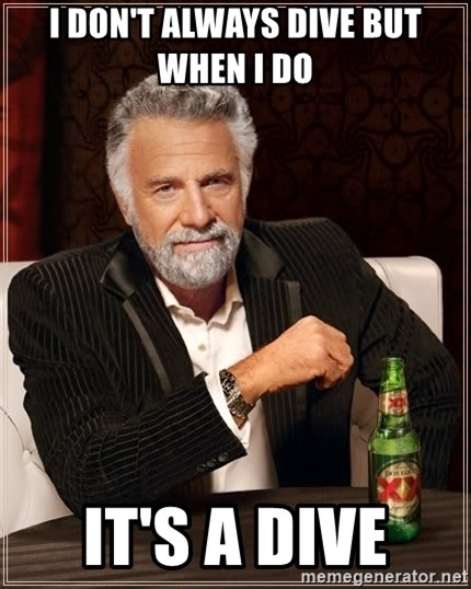 The Most Interesting Man In The World - I don't always dive but when I do  It's a dive