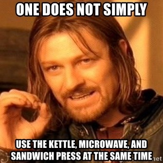 One Does Not Simply - one does not simply use the kettle, microwave, and sandwich press at the same time