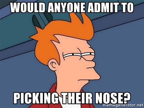 Futurama Fry - WOULD ANYONE ADMIT TO PICKING THEIR NOSE?