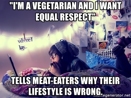 "Tumblr Girl - ""I'm a vegetarian and i want equal respect"" tells meat-eaters why their lifestyle is wrong."