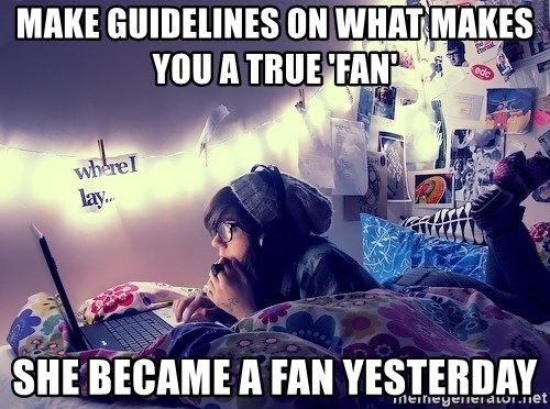 Tumblr Girl - make guidelines on what makes you a true 'fan' she became a fan yesterday