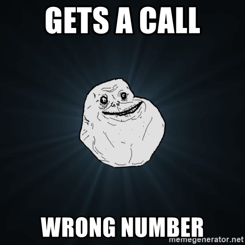 Forever Alone - gets a call wrong number
