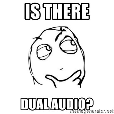 thinking guy - Is there Dual Audio?