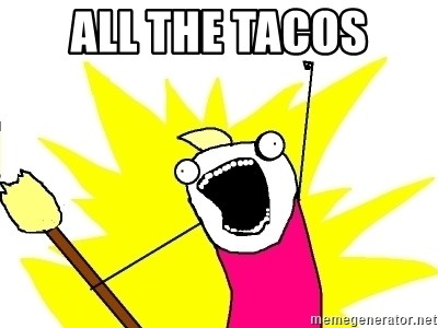 X ALL THE THINGS - All the tacos