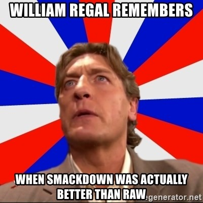 Regal Remembers - William Regal remembers When Smackdown was actually better than Raw