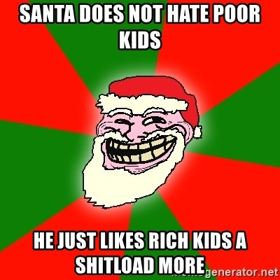 Santa Claus Troll Face - santa does not hate poor kids he just likes rich kids a shitload more