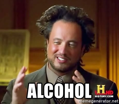 Ancient Aliens -  alcohol
