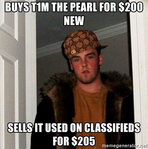 Scumbag Steve - buys t1m the pearl for $200 new sells it used on classifieds for $205
