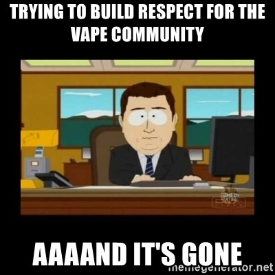 poof it's gone guy - Trying to build respect for the vape community  AAAAND IT'S GONE