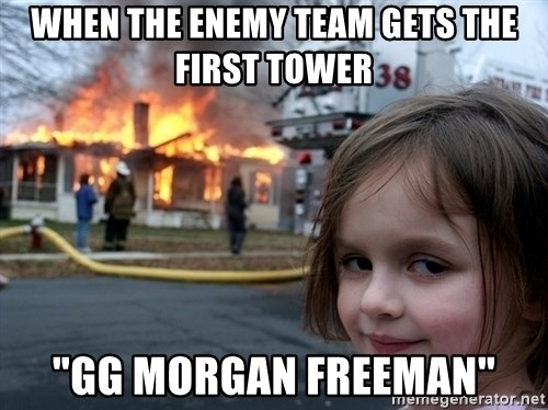"Disaster Girl - When the enemy team gets the first tower ""GG morgan freeman"""