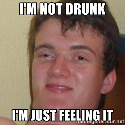 really high guy - I'm not drunk I'm just feeling it