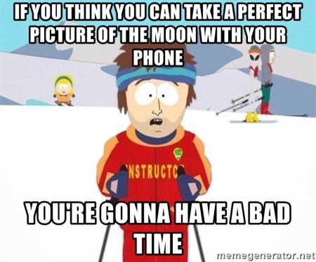 South Park Ski Teacher - If you think you can take a perfect picture of the moon with your phone  You're gonna have a bad time