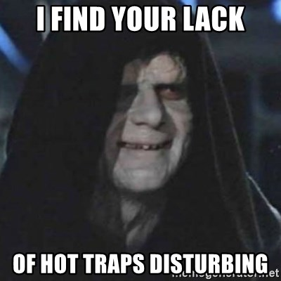 emperor palpatine good good - I find your lack of hot traps disturbing