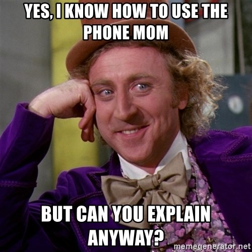 Willy Wonka - yes, i know how to use the phone mom but can you explain anyway?