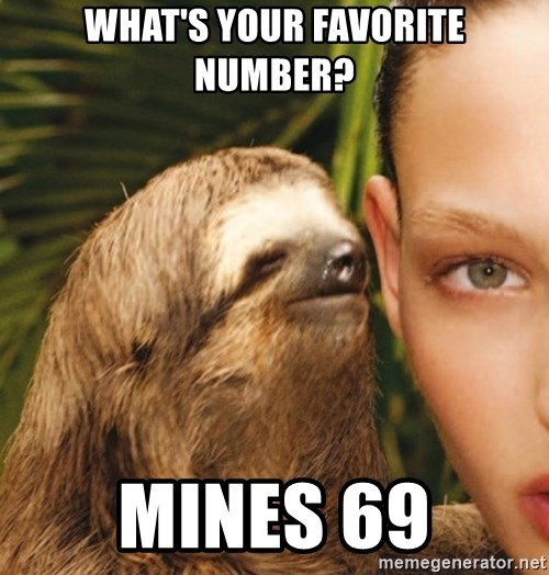 The Rape Sloth - What's your favorite number? Mines 69