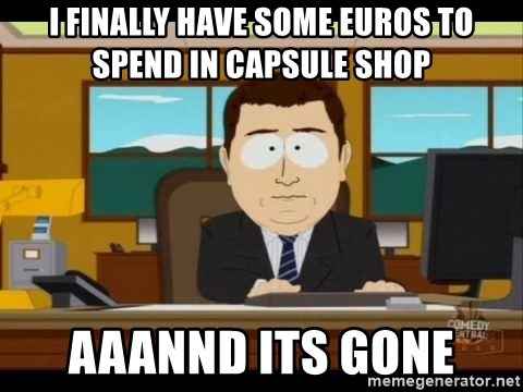 south park aand it's gone - i finally have some euros to spend in capsule shop aaannd its gone