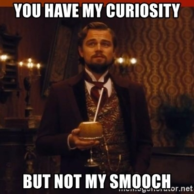 you had my curiosity dicaprio - you have my curiosity but not my smooch