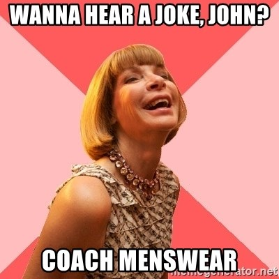 Amused Anna Wintour - Wanna hear a joke, John? Coach menswear