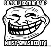 Troll Face in RUSSIA! - sO YOU LIKE THAT CAR? I JUST SMASHED IT !