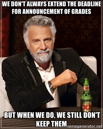 The Most Interesting Man In The World - We don't always extend the deadline for announcement of grades  but when we do, we still don't keep them